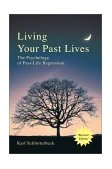 Living Your Past Lives The Psychology of Past-Life Regression 2003 9780595258789 Front Cover