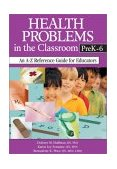 Health Problems in the Classroom PreK-6 An a-Z Reference Guide for Educators 1st 2003 9780761945789 Front Cover