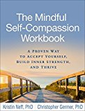Mindful Self-Compassion Workbook A Proven Way to Accept Yourself, Build Inner Strength, and Thrive 2018 9781462526789 Front Cover