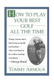 How to Play Your Best Golf All the Time 1995 9780684813790 Front Cover