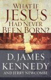 What If Jesus Had Never Been Born? 1994 9780849920790 Front Cover