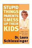 Stupid Things Parents Do to Mess up Their Kids 1st 2002 9780060933791 Front Cover