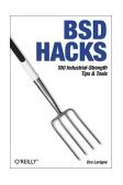 BSD Hacks 100 Industrial Tip and Tools 2004 9780596006792 Front Cover