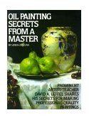 Oil Painting Secrets from a Master 1st 1995 Annual 9780823032792 Front Cover