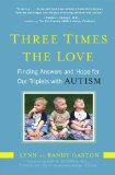 Three Times the Love Finding Answers and Hope for Our Triplets with Autism 2010 9781583333792 Front Cover