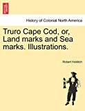 Truro Cape Cod, or, Land Marks and Sea Marks Illustrations 2011 9781241335793 Front Cover