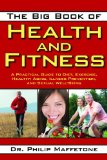 Big Book of Health and Fitness A Practical Guide to Diet, Exercise, Healthy Aging, Illness Prevention, and Sexual Well-Being 2012 9781616083793 Front Cover