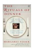 Rituals of Dinner The Origins, Evolution, Eccentricities, and Meaning of Table Manners 1992 9780140170795 Front Cover