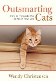 Outsmarting Cats How to Persuade the Felines in Your Life to Do What You Want 2nd 2013 Revised  9780762782796 Front Cover
