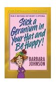 Stick a Geranium in Your Hat and Be Happy 2004 9780849944796 Front Cover