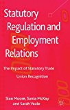 Statutory Regulation and Employment Relations The Impact of Statutory Trade Union Recognition 2013 9781137023797 Front Cover