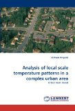 Analysis of Local Scale Temperature Patterns in a Complex Urban Are 2011 9783844332797 Front Cover
