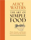 Art of Simple Food Notes, Lessons, and Recipes from a Delicious Revolution: a Cookbook 2007 9780307336798 Front Cover