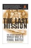 Last Mission The Secret History of World War II's Final Battle 2003 9780767907798 Front Cover