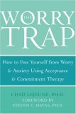 Worry Trap How to Free Yourself from Worry and Anxiety Using Acceptance and Commitment Therapy 2007 9781572244801 Front Cover