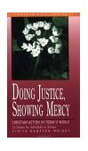 Doing Justice, Showing Mercy Christian Action in Today's World 2000 9780877881803 Front Cover