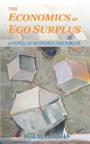 Economics of Ego Surplus : A Novel of Economic Terrorism 2010 9780982903803 Front Cover