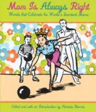 Mom Is Always Right Words That Celebrate the World's Smartest Moms 2008 9781599213804 Front Cover