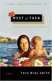 West of Then A Mother, a Daughter, and a Journey Past Paradise 2005 9780743236805 Front Cover