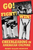 Go! Fight! Win! Cheerleading in American Culture 1995 9780879726805 Front Cover