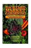 Backyard Market Gardening : The Entrenpreneur's Guide to Selling What You Grow 1st 1999 Unabridged 9780962464805 Front Cover