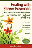 Healing with Flower Essences How to Use Natural Botanicals for Spiritual and Emotional Well-Being 2011 9780982967805 Front Cover