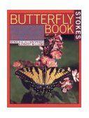Stokes Butterfly Book The Complete Guide to Butterfly Gardening, Identification, and Behavior 1st 1991 9780316817806 Front Cover