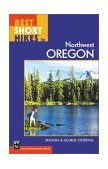 Best Short Hikes in Northwest Oregon 2003 9780898868807 Front Cover