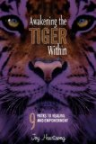 Awakening the Tiger Within 9 Paths to Healing and Empowerment 2007 9780979981807 Front Cover