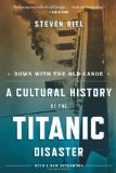Down with the Old Canoe A Cultural History of the Titanic Disaster 1st 2012 9780393340808 Front Cover
