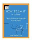 How to Say It� to Seniors Closing the Communication Gap with Our Elders 2004 9780735203808 Front Cover