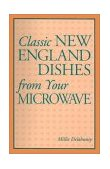 Classic New England Dishes from Your Microwave 1991 9780892722808 Front Cover