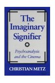 Imaginary Signifier Psychoanalysis and the Cinema 1986 9780253203809 Front Cover