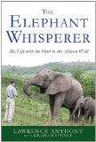 Elephant Whisperer My Life with the Herd in the African Wild 2012 9781250007810 Front Cover