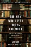 Man Who Loved Books Too Much The True Story of a Thief, a Detective, and a World of Literary Obsession 2010 9781594484810 Front Cover