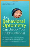 How Behavioral Optometry Can Unlock Your Child's Potential Identifying and Overcoming Blocks to Concentration, Self-Esteem and School Success with Vision Therapy 1st 2012 9781849058810 Front Cover