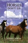 Horses Don't Lie What Horses Teach Us about Our Natural Capacity for Awareness, Confidence, Courage, and Trust 2001 9781569245811 Front Cover