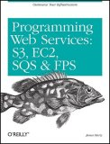 Programming Amazon Web Services S3, EC2, SQS, FPS, and SimpleDB 1st 2008 9780596515812 Front Cover