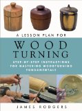 Lesson Plan for Woodturning Step-By-Step Instructions for Mastering Woodturning Fundamentals 2014 9781610351812 Front Cover