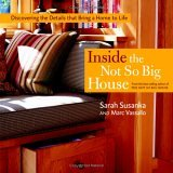 Inside the Not So Big House Discovering the Details That Bring a Home to Life 2005 9781561586813 Front Cover