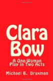 Clara Bow A One-Woman Play in Two Acts 2011 9781461112815 Front Cover