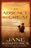 Absence So Great A Novel 2010 9781578569816 Front Cover