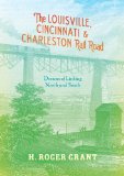 Louisville, Cincinnati and Charleston Rail Road Dreams of Linking North and South 2014 9780253011817 Front Cover