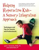 Helping Hyperactive Kids ? a Sensory Integration Approach Techniques and Tips for Parents and Professionals 1st 2007 9780897934817 Front Cover