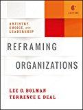 Reframing Organizations Artistry, Choice, and Leadership