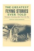 Greatest Flying Stories Ever Told Nineteen Amazing Tales from the Sky 2nd 2004 9781592284818 Front Cover