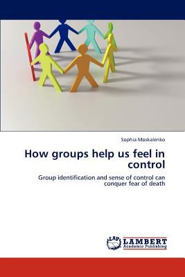 How Groups Help Us Feel in Control 2012 9783659102820 Front Cover
