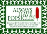 Always Have Popsicles The Handbook to Help You Be the Best Grandparent and Really Enjoy Your Grandchildren 2nd 2012 9780825306822 Front Cover