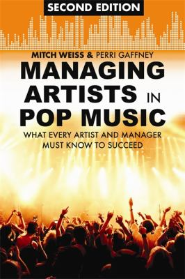 Managing Artists in Pop Music What Every Artist and Manager Must Know to Succeed 2nd 2012 9781581158823 Front Cover