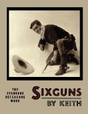 Sixguns by Keith The Standard Reference Work [Illustrated Edition] 2012 9781614272823 Front Cover